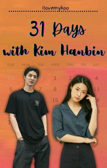 31 Days with Kim Hanbin [REVISED] ✔