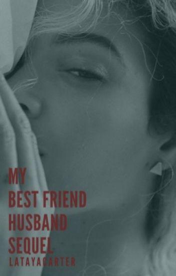 My Best Friends Husband Sequel ☑️
