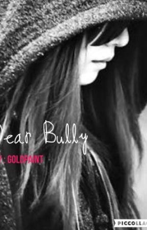 Dear bully (#wattys2017) by goldpaint