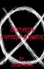 Creepypasta Boyfriend Scenarios~ by ShizuUchiha