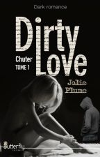 Dirty Love ( Sous contrat d'édition, tout plagiat sera lourdement sanctionné) by tiff92