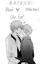 [ĐM/BL][Junseob] [NC-17] Dành Cho Em!! by TiepHacB6