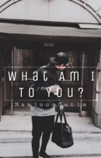 What am I to you? { BTS } by NamjoonCutie