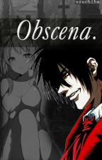 Obscena [Alucard x Reader] by Uzuchiha