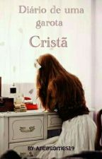 Diário De Uma Garota Cristã [ Em Revisão ] by AnnyGomes19