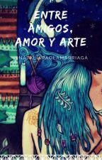 Entre Amigos, Amor Y Arte by NataliaPaolaMarriaga