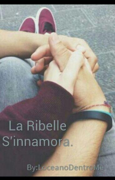 -La Ribelle S'innamora.-