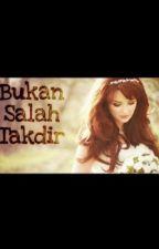 Bukan Salah Takdir (Revisi) by adntwriter