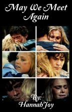 May we meet again (a Bellarke fan fiction)  by HannahJoy634