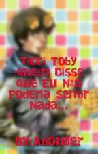 Ticci Toby :quem Disse Que Eu Não Poderia Sentir Nada by Adouller