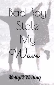 Bad Boy Stole my wave by Molly12writing