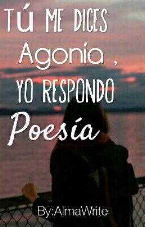Tú Me Dices Agonía, Yo Respondo Poesía  - Poema 83: Volver a