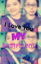 I Love You My Bestfriend by IamYourForever