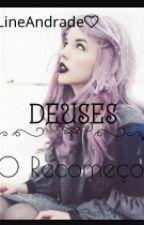 Deuses - O Recomeço by Lineandrade
