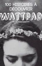 100 histoires à découvrir sur Wattpad  by marieanne1999