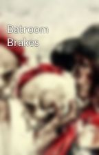 Batroom Brakes by StoriesObsessed