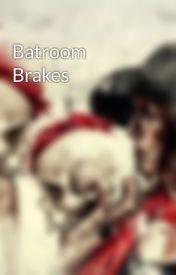 Batroom Brakes by StoriesObsessed