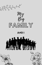 My Big Family And I✔ by pandaa_o1