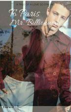 To Paris with Mr.Billionaire(A Cameron Dallas Fanfiction) by tannlove3
