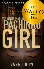 The White Man And The Pachinko Girl  *WATTYS 2016 WINNER* by vannchow