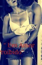 """""""Um Amor Proibido""""( Em Revisão) by IsaBittencourt837921"""