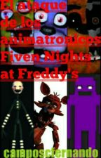 El Ataque De Los Animatronicos. (Five Nights At Freddy's) by camposcfernando