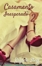 Casamento Inesperado 2 by rafaelastaff