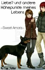 Liebe? Und andere Höhepunkte meines Lebens ~Sweet Amoris~  by _Schlafwandelnde_