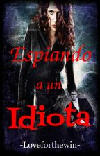 Espiando a un idiota #Wattys2016 by loveforthewin