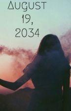 August 19, 2034 {Coming Soon} by GalacticUsername_