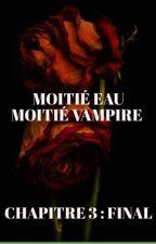 Moitié eau, Moitié Vampire TOME 3 : RÉSURRECTION by Auxanne974