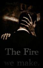 Fire We Make. (BWWM) by SheyNora