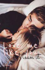 Love Me Like You Mean It (LT)  by gabukasz