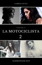 La Motociclista [2da Temporada] - Camren *editando* by HarmonizerHot
