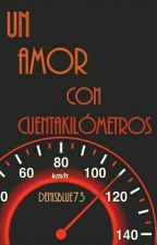 Un amor con cuentakilómetros(Primera parte) EDITANDO by DenisBlue73