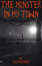The Monster In My Town(Andley)#wattys2017 by Razorblade2