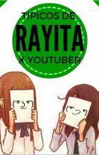 Típicos de Rayita X YouTuber by NutellaFtShipp
