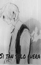 Si tan sólo fuera... [BL-Yaoi] by MisakiSol