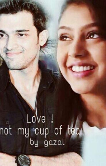 love ! not my cup of tea