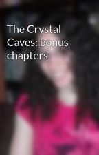 The Crystal Caves: bonus chapters by unbrokenworld