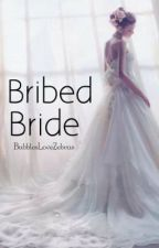 Bribed Bride (On Hold, rewriting) by BubblesLoveZebras