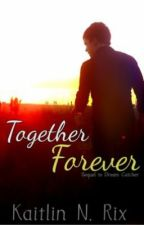 Together Forever [Sequel to Dream Catcher] by KatyNicole143