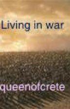 Living in war (Book 3 in the raised by the ocean series) by queenofcrete