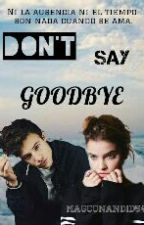 Don't Say Goodbye by MAGCONAND1D54