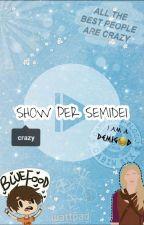 SHOW PER SEMIDEI (Wattys2016) by lunablu04