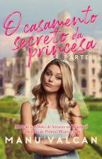 O casamento secreto da Princesa by ElleMValcan