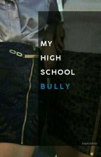 My High-school Bully (GxG) (Lesbian Story) [ON HOLD] by EndyPoTahToe