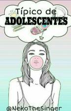 Típico de Adolescentes  by Neko_y_Koen05