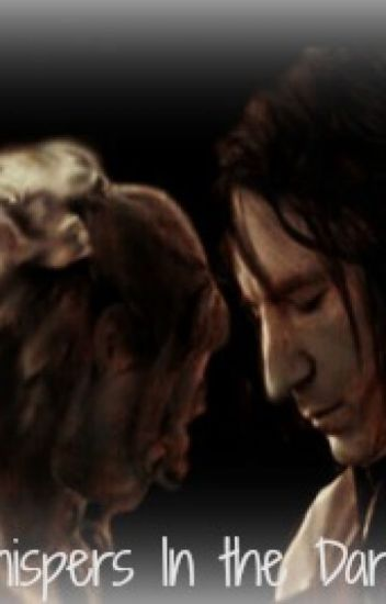 Whispers In the Dark-A Severus Snape Love Story-*Full Version*