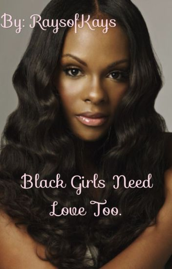 Black Girls Need Love Too... [Book 1]